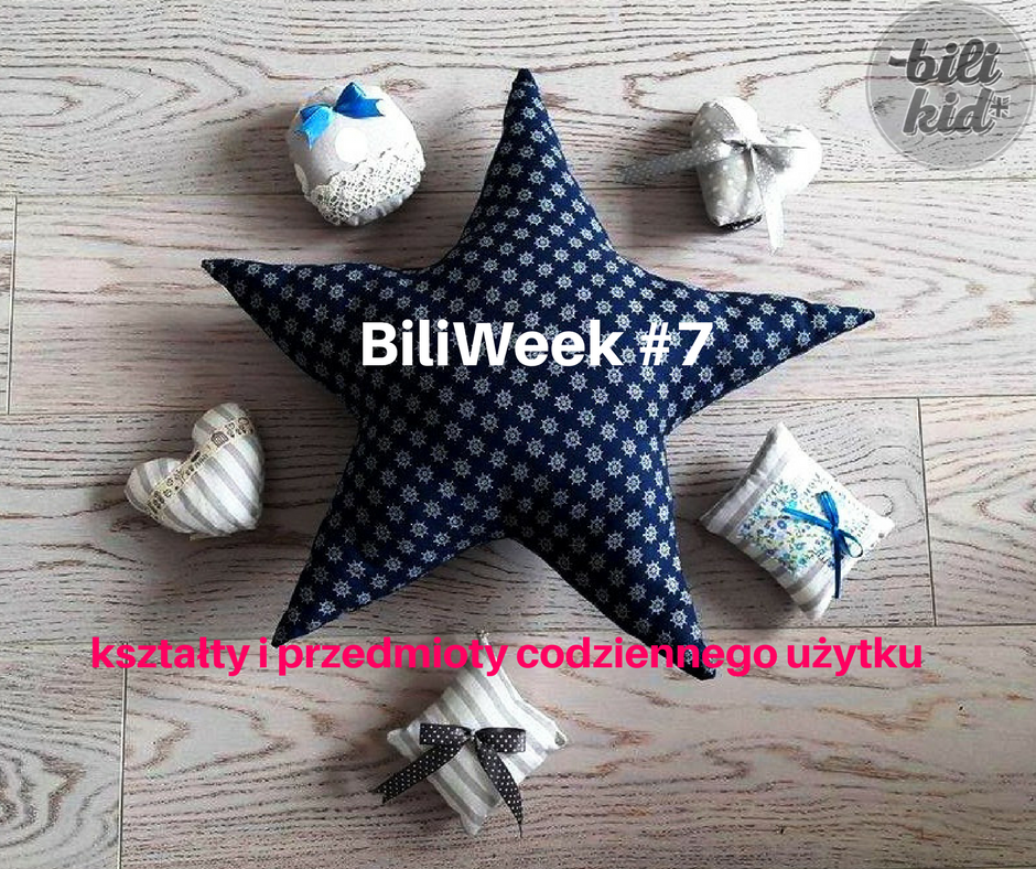 BiliWeek #7 – kształty i przedmioty codziennego użytku