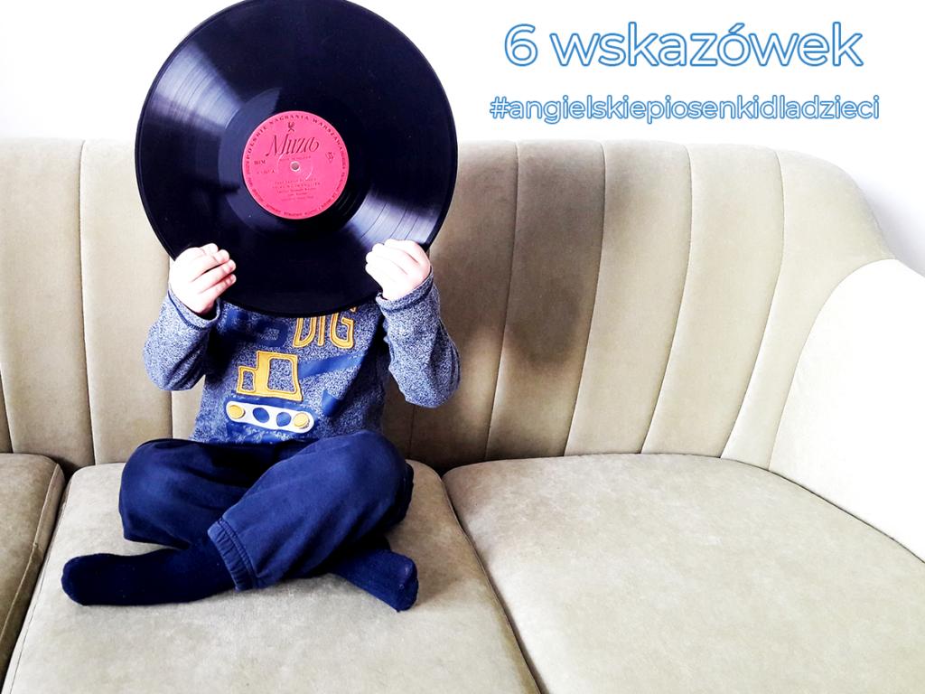Angielskie piosenki dla dzieci. Jak mądrze wybrać? 6 wskazówek